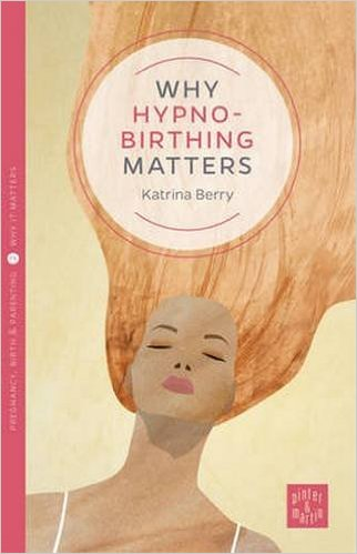 why hypnobirthing matters book katrina berry
